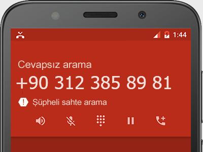 0312 385 89 81 numarası dolandırıcı mı? spam mı? hangi firmaya ait? 0312 385 89 81 numarası hakkında yorumlar