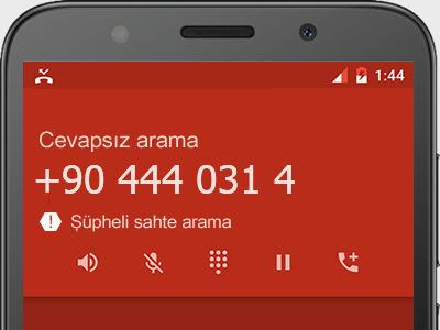 0444 031 4  numarası dolandırıcı mı? spam mı? hangi firmaya ait? 0444 031 4  numarası hakkında yorumlar
