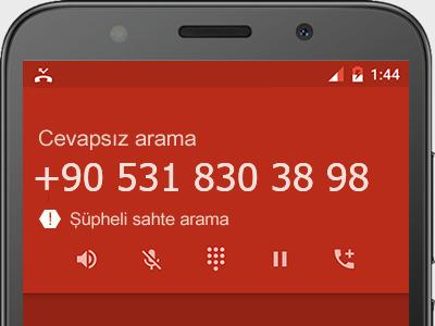 0531 830 38 98 numarası dolandırıcı mı? spam mı? hangi firmaya ait? 0531 830 38 98 numarası hakkında yorumlar