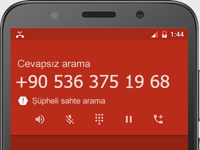 0536 375 19 68 numarası dolandırıcı mı? spam mı? hangi firmaya ait? 0536 375 19 68 numarası hakkında yorumlar