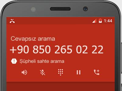 0850 265 02 22 numarası dolandırıcı mı? spam mı? hangi firmaya ait? 0850 265 02 22 numarası hakkında yorumlar