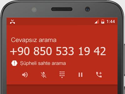 0850 533 19 42 numarası dolandırıcı mı? spam mı? hangi firmaya ait? 0850 533 19 42 numarası hakkında yorumlar